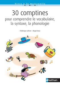 30 Comptines Pour Comprendre Le Vocabulaire, La Syntaxe, La Phonologie (edition 2020)