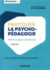 Pratiquer La Psychopedagogie ; Mediation, Groupes Et Apprentissage (2e Edition)