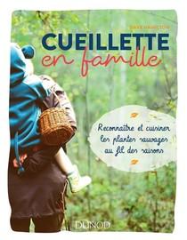 Cueillette En Famille ; Reconnaitre Et Cuisiner Les Plantes Sauvages Au Fil Des Saisons