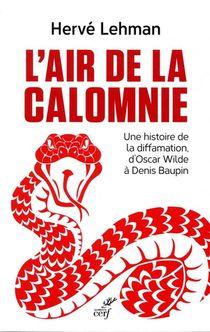 L'air De La Calomnie ; Une Histoire De La Diffamation, D'oscar Wilde A Denis Baupin