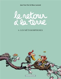 Le Retour A La Terre T.6 ; Les Metamorphoses