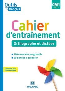 Outils Pour Le Francais Cm1 Cycle 3 Cahier D'entrainement Orthographe Dictees
