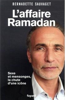 L'affaire Ramadan ; Sexe Et Mensonges, La Chute D'une Icone