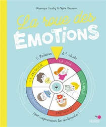 La Roue Des Emotions ; 5 Histoires Et 5 Rituels Pour Apprivoiser Tes Sentiments !