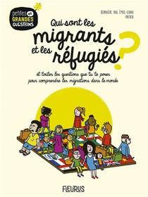 Qui Sont Les Migrants Et Les Refugies ? Et Toutes Les Questions Que Tu Te Poses Pour Comprendre La Migration Dans Le Monde