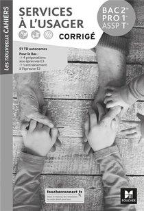 Les Nouveaux Cahiers - Services A L'usager 2de-1re-tle Bac Pro Assp - Ed. 2019 - Corrige
