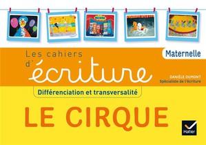 Les Cahiers D'ecriture ; Apprendre A Ecrire ; Ps Ms Gs Ash ; Le Cirque ; Livre De L'eleve (edition 2015)