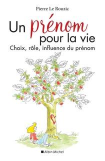 Un Prenom Pour La Vie ; Choix, Role, Influence Du Prenom