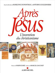 Apres Jesus ; L'invention Du Christianisme
