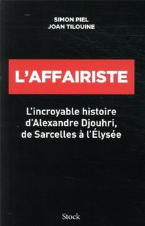 L'affairiste ; L'incroyable Histoire D'alexandre Djouhri, De Sarcelles A L'elysee
