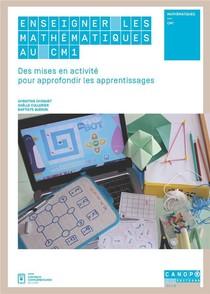 Enseigner Les Mathematiques Au Cm1 - Des Mises En Activite Pour Approfondir Les Apprentissages