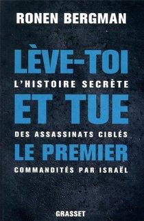 Leve-toi Et Tue Le Premier ; L'histoire Secrete Des Assassinats Cibles Commandites Par Israel