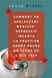 Comment Un Adolescent Maniaco-depressif Inventa La Fraction Armee Rouge Au Cours De L'ete 1969