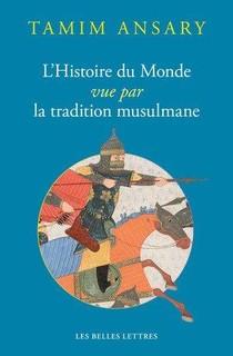 Un Destin Bouleverse ; L'histoire Du Monde Vue Par La Tradition Musulmane