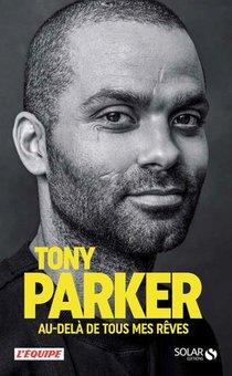 Tony Parker ; Au-dela De Tous Mes Reves