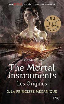 The Mortal Instruments - Les Origines T.3 ; La Princesse Mecanique