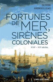 Fortunes De Mer, Sirenes Coloniales ; Xvie-xxe Siecles