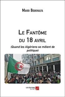 Le Fantome Du 18 Avril (quand Les Algeriens Se Melent De Politique)