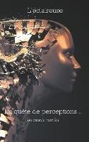 En Quete De Perceptions... ; Un Chemin Vers Soi