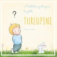 Turlupine ; Meditation Guidee Pour Les Petits