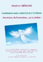 Combattez Votre Cancer De L'uterus ; Des Ovaires, De L'endometre... Par La Priere