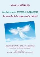 Combattez Votre Cancer De La Prostate ; Du Testicule, De La Verge... Par La Priere !