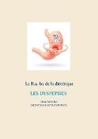 Savoir Quoi Manger, Tout Simplement... - T- - Le B.a.-ba De La Dietetique Des Dyspespies