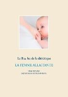 Savoir Quoi Manger, Tout Simplement... - T- - Le B.a.-ba De La Dietetique De La Femme Allaitante