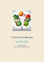 Savoir Quoi Manger, Tout Simplement... - T- - Le B.a.-ba Dietetique De La Goutte