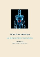 Savoir Quoi Manger, Tout Simplement... - T- - Le B.a.-ba De La Dietetiques Des Coliques Nephretiques