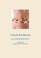 Savoir Quoi Manger, Tout Simplement... - T- - Le B.a.-ba De La Dietetique De La Constipation
