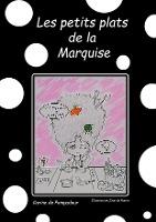 Les Petits Plats De La Marquise - T01 - Les Petits Plats De La Marquise