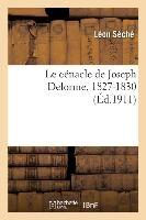 Le Cenacle De Joseph Delorme, 1827-1830