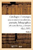 Catalogue D'estampes Anciennes Et Modernes, Portraits, Lithographies Et Eaux-fortes, Adresses - Part