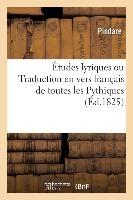 Etudes Lyriques Ou Traduction En Vers Francais De Toutes Les Pythiques - Avec Des Arguments, Des Not