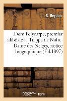 Dom Polycarpe, Premier Abbe De La Trappe De Notre-dame Des Neiges, Notice Biographique