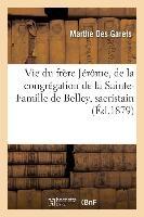 Vie Du Frere Jerome, De La Congregation De La Sainte-famille De Belley, Sacristain - De L'eglise D'a