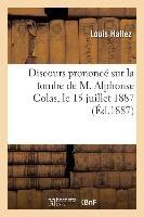 Discours Prononce Sur La Tombe De M. Alphonse Colas, Le 15 Juillet 1887 - Au Nom De La Societe Des S