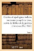 Contes Et Apologues Indiens Inconnus Jusqu'a Ce Jour. Tome 1 - Suivis De Fables Et De Poesies Chinoi