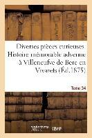 Diverses Pieces Curieuses. Tome 34. Histoire Memorable Et Merveilleuse Advenue - A Villeneufve De Be