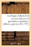 Catalogue Des Objets D'art Anciens, Faiences Et Porcelaines Anciennes, Tableaux, Gravures - Dessins,