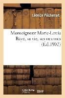 Monseigneur Marie-louis Baye, Sa Vie, Ses Oeuvres