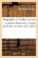 Biographie De L'abbe Louvot, Chanoine Honoraire, Vicaire De N.-d. De Dijon - Premier Aumonier De L'h
