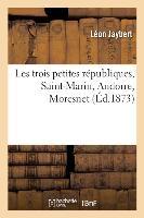 Les Trois Petites Republiques, Saint-marin, Andorre, Moresnet