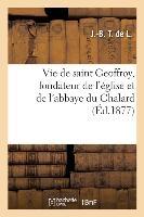 Vie De Saint Geoffroy, Fondateur De L'eglise Et De L'abbaye Du Chalard