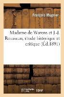 Madame De Warens Et J.-j. Rousseau, Etude Historique Et Critique