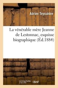 La Venerable Mere Jeanne De Lestonnac, Esquisse Biographique