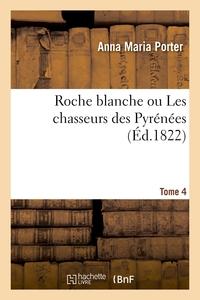 Roche Blanche, Ou Les Chasseurs Des Pyrenees. Tome 4