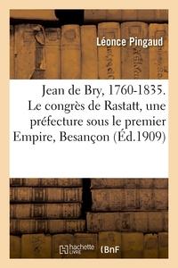 Jean De Bry, 1760-1835. Le Congres De Rastatt, Une Prefecture Sous Le Premier Empire, Besancon