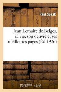 Jean Lemaire De Belges, Sa Vie, Son Oeuvre Et Ses Meilleures Pages